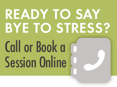 Ready to Say Bye To Stress? Call or Book a Session Online
